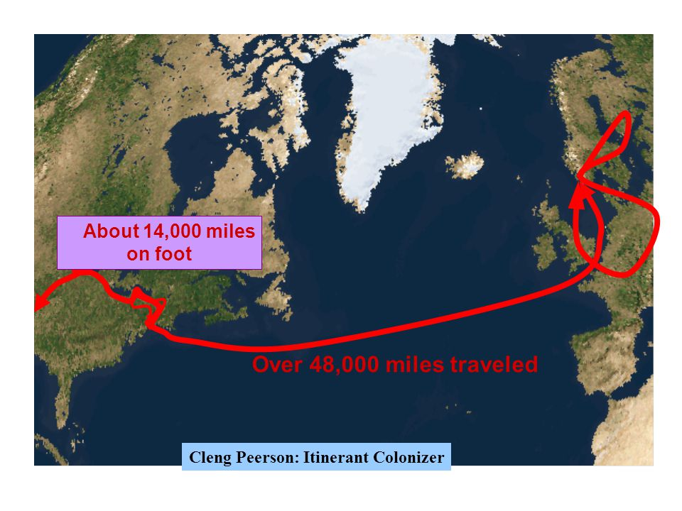 Over 48,000 miles traveled Cleng Peerson: Itinerant Colonizer About 14,000 miles on foot