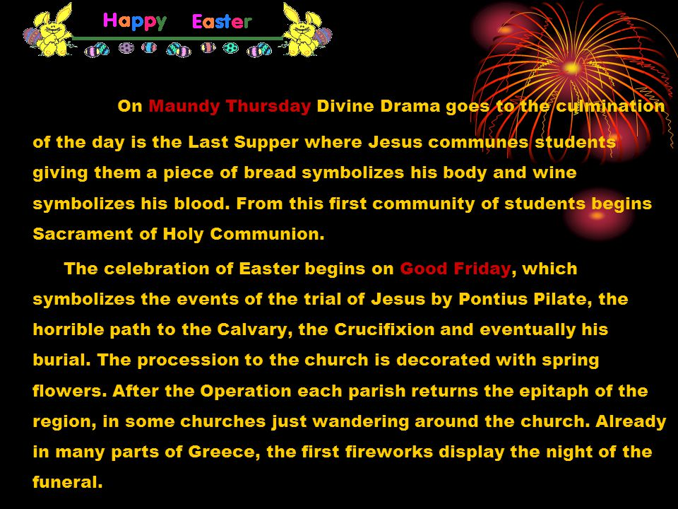 On Maundy Thursday Divine Drama goes to the culmination of the day is the Last Supper where Jesus communes students giving them a piece of bread symbolizes his body and wine symbolizes his blood.