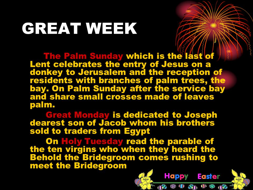 GREAT WEEK The Palm Sunday which is the last of Lent celebrates the entry of Jesus on a donkey to Jerusalem and the reception of residents with branches of palm trees, the bay.