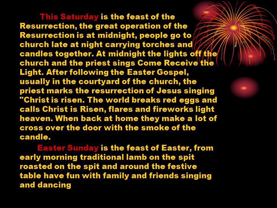 This Saturday is the feast of the Resurrection, the great operation of the Resurrection is at midnight, people go to church late at night carrying torches and candles together.