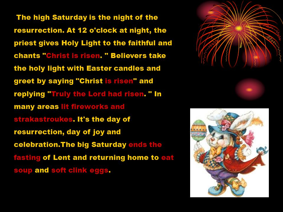 The high Saturday is the night of the resurrection.