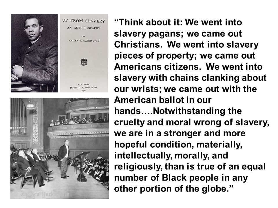 Think about it: We went into slavery pagans; we came out Christians.