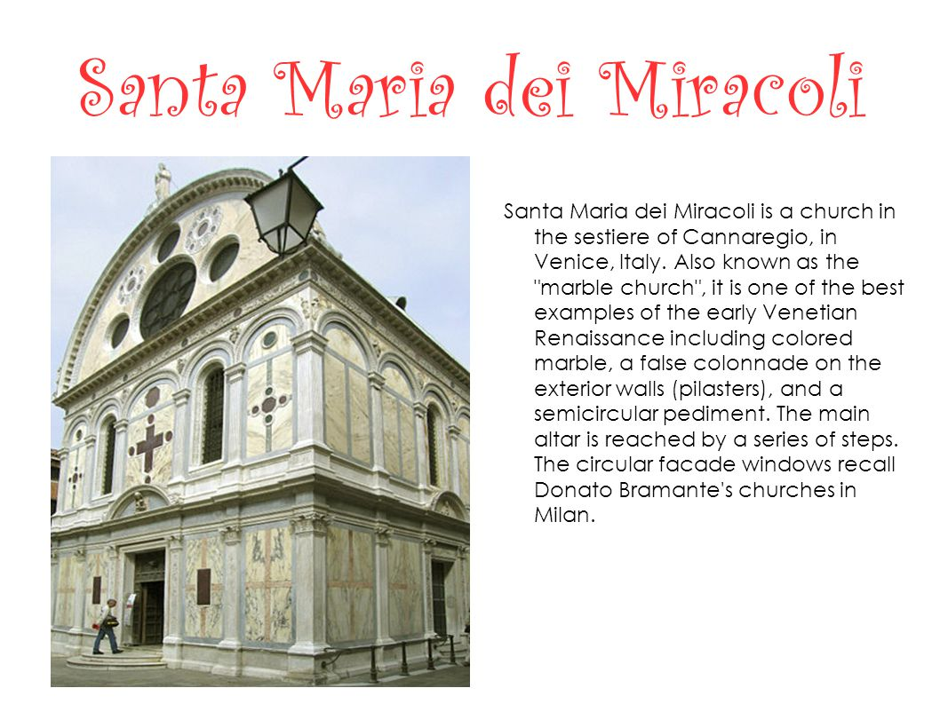 Santa Maria dei Miracoli Santa Maria dei Miracoli is a church in the sestiere of Cannaregio, in Venice, Italy.
