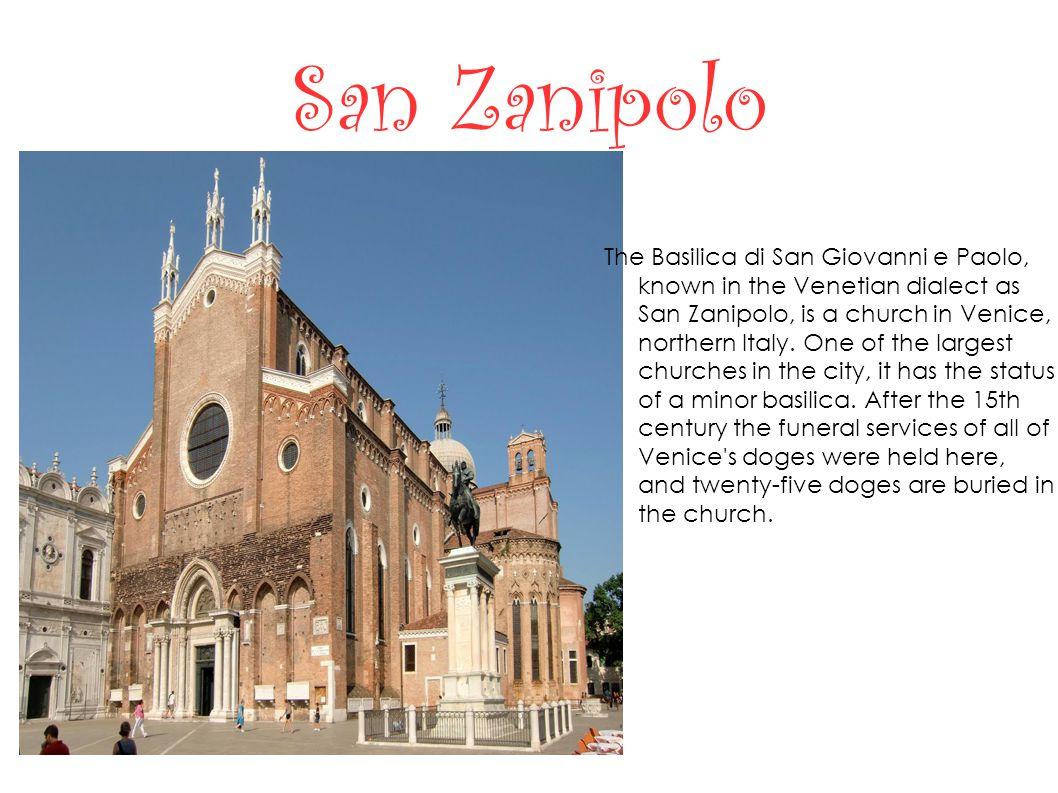 San Zanipolo The Basilica di San Giovanni e Paolo, known in the Venetian dialect as San Zanipolo, is a church in Venice, northern Italy.