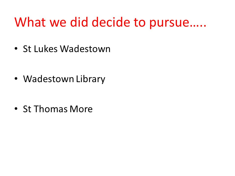 What we did decide to pursue….. St Lukes Wadestown Wadestown Library St Thomas More