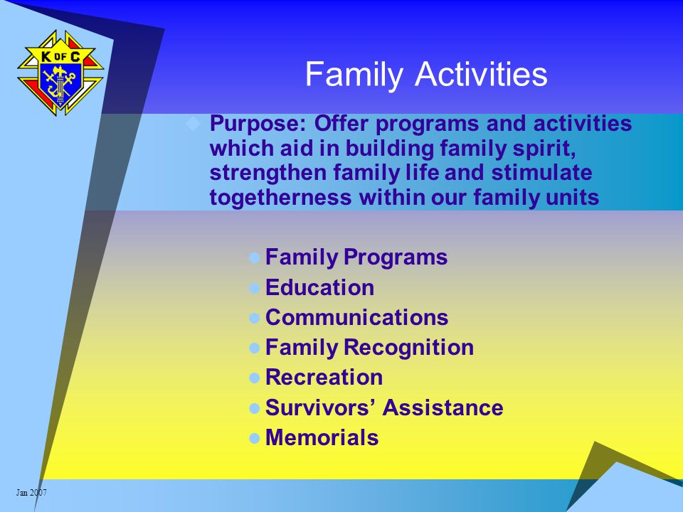 Jan 2007 Family Activities  Purpose: Offer programs and activities which aid in building family spirit, strengthen family life and stimulate together