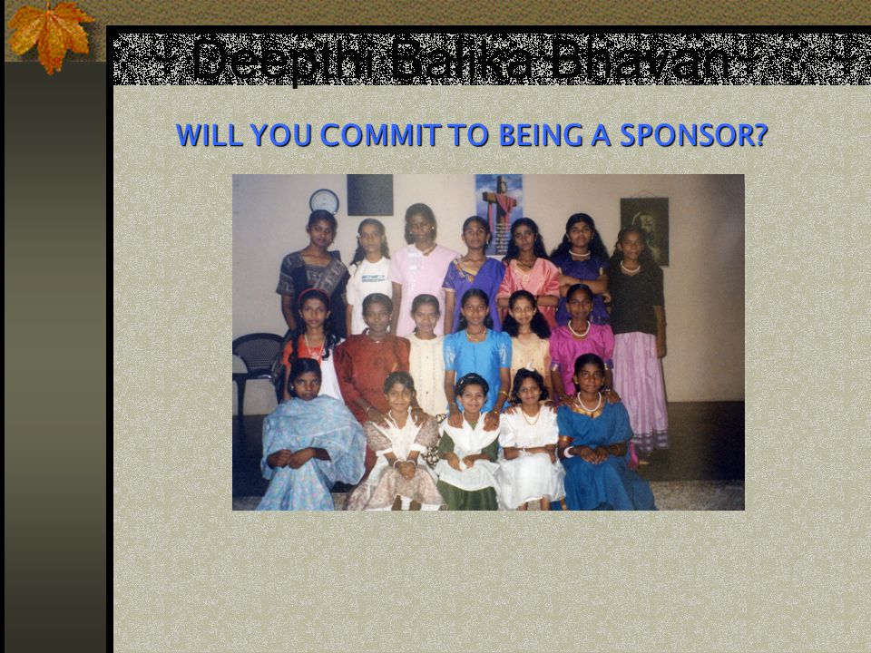 Deepthi Balika Bhavan WILL YOU COMMIT TO BEING A SPONSOR?