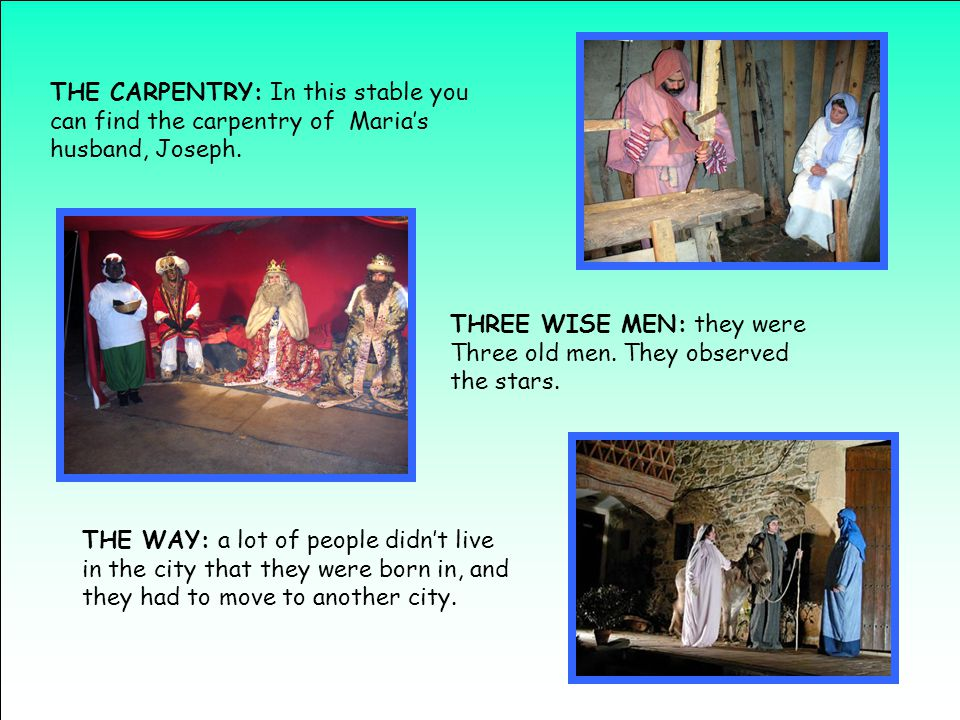 THE CARPENTRY: In this stable you can find the carpentry of Maria's husband, Joseph.