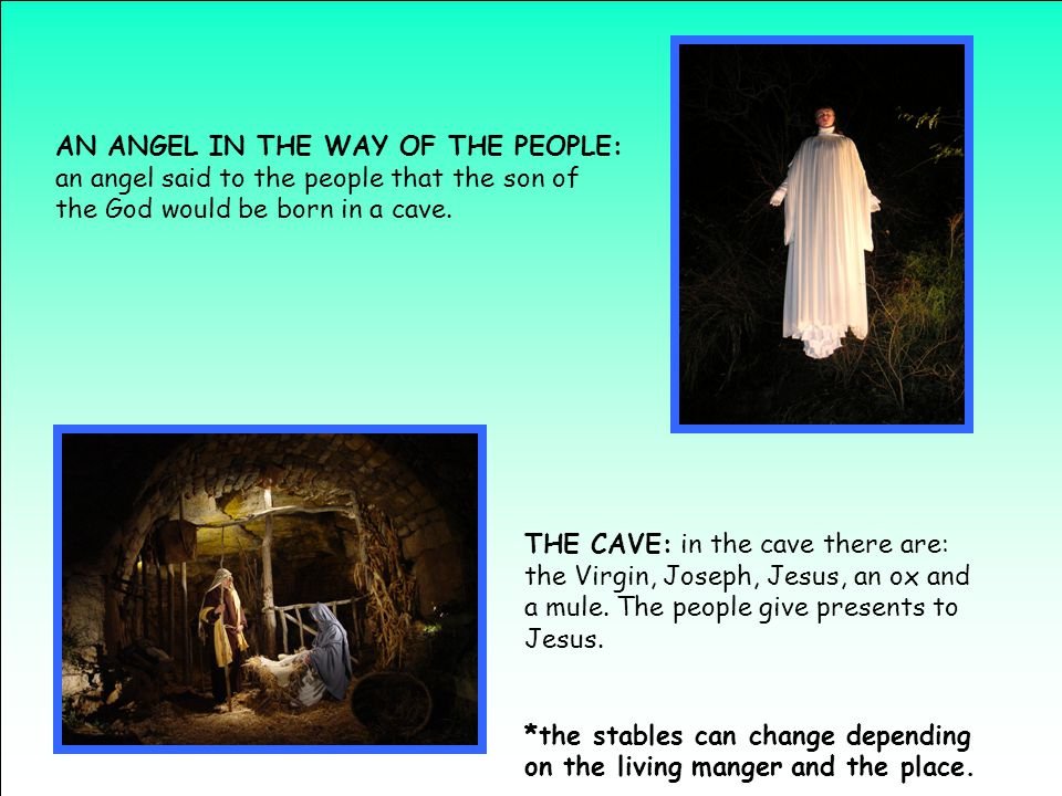 AN ANGEL IN THE WAY OF THE PEOPLE: an angel said to the people that the son of the God would be born in a cave.