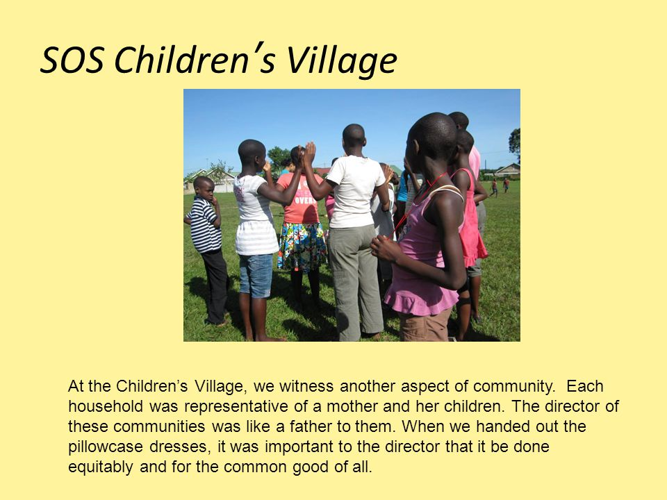 SOS Children's Village At the Children's Village, we witness another aspect of community.