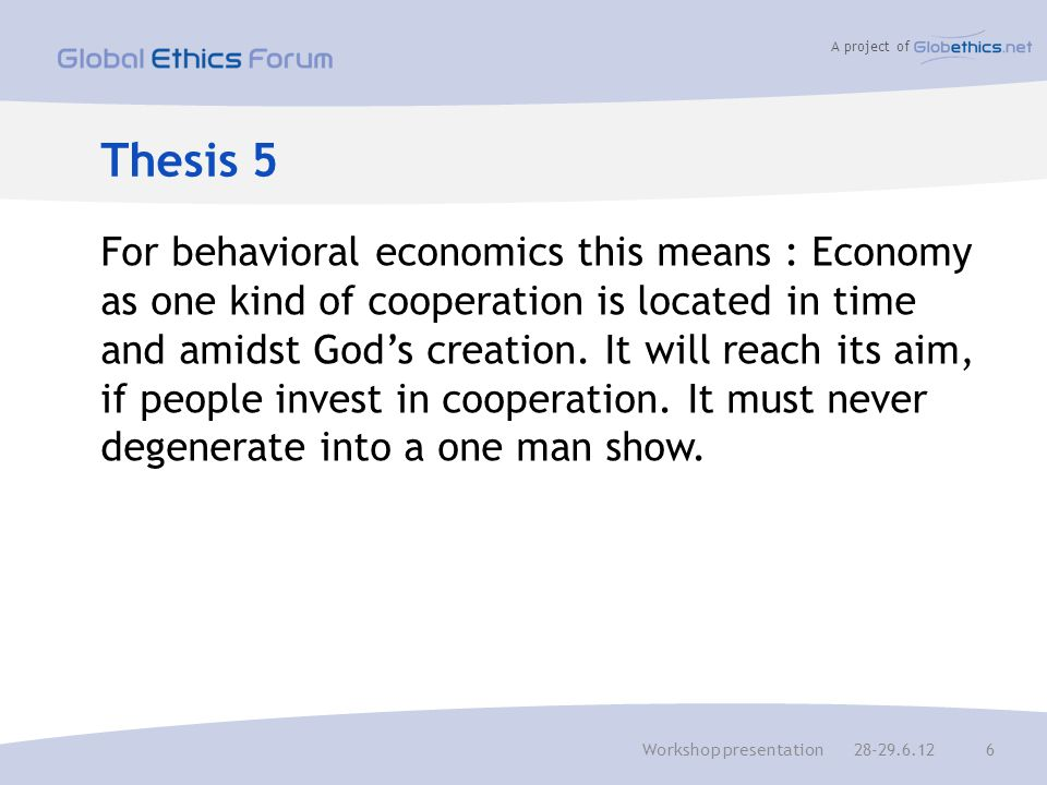 A project of Thesis 5 For behavioral economics this means : Economy as one kind of cooperation is located in time and amidst God's creation.