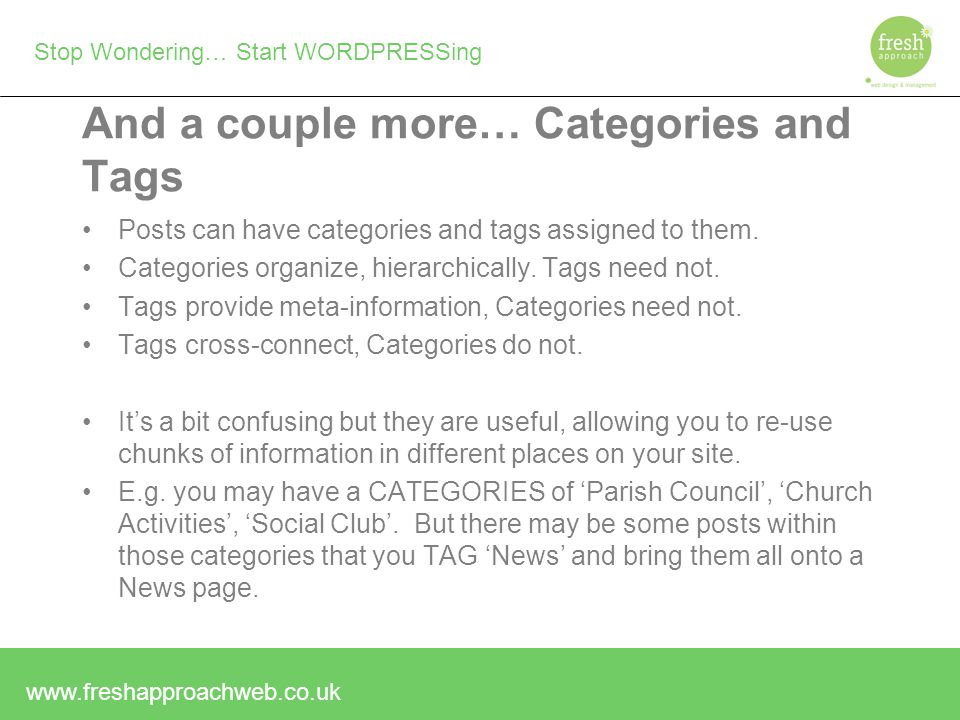 Stop Wondering… Start WORDPRESSing And a couple more… Categories and Tags Posts can have categories and tags assigned to them.