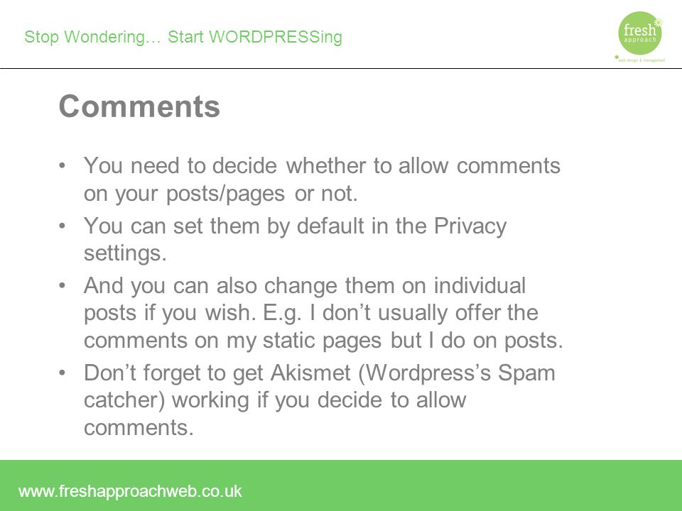 Stop Wondering… Start WORDPRESSing Comments You need to decide whether to allow comments on your posts/pages or not.