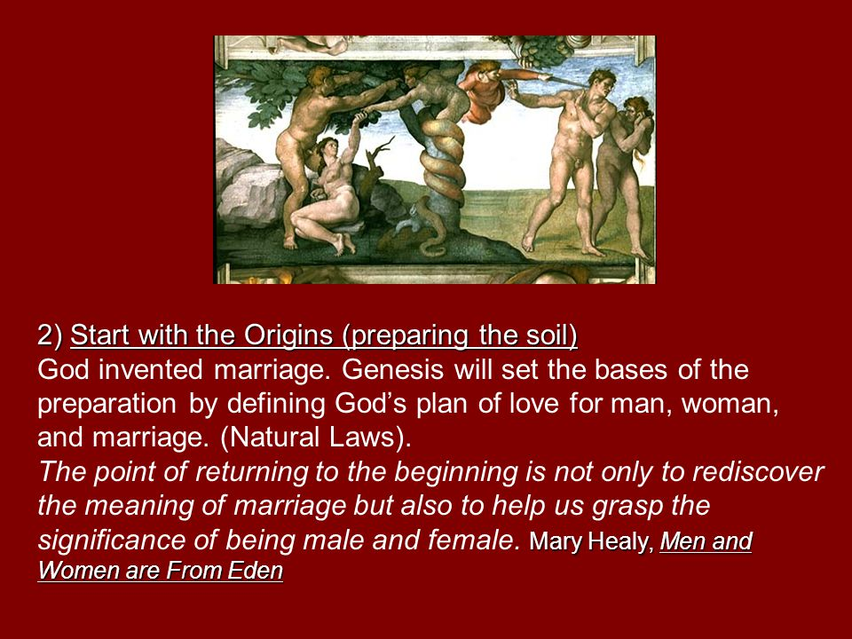 2) Start with the Origins (preparing the soil) God invented marriage.