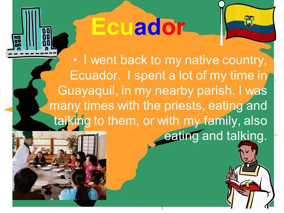 Ecuador I went back to my native country, Ecuador.