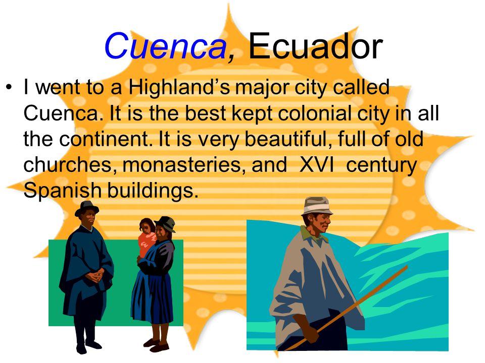 Cuenca, Ecuador I went to a Highland's major city called Cuenca.