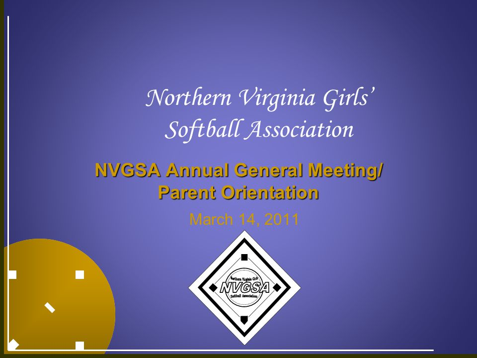 Northern Virginia Girls' Softball Association NVGSA Annual General Meeting/ Parent Orientation March 14, 2011