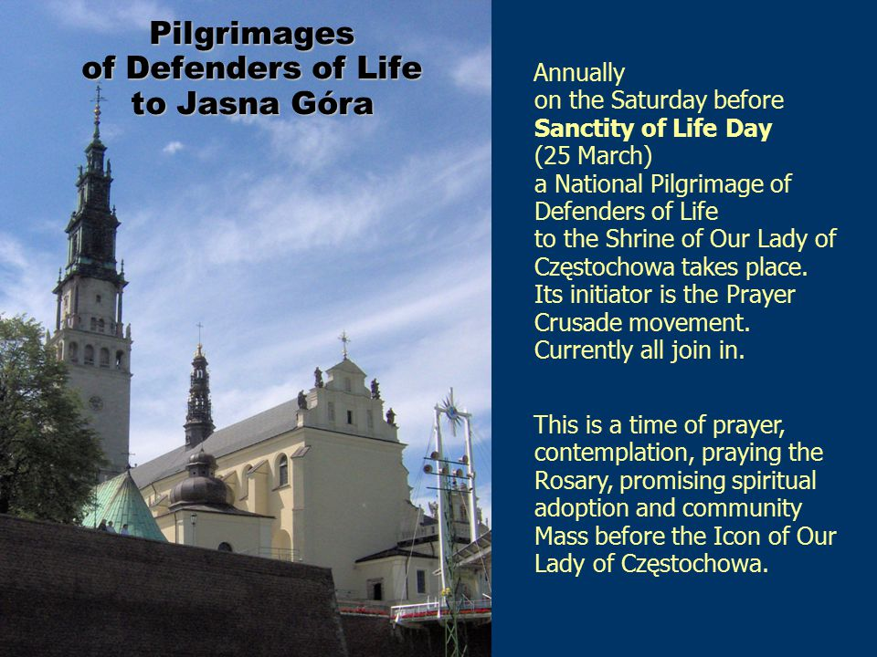 Pilgrimages of Defenders of Life to Jasna Góra Annually on the Saturday before Sanctity of Life Day (25 March) a National Pilgrimage of Defenders of L