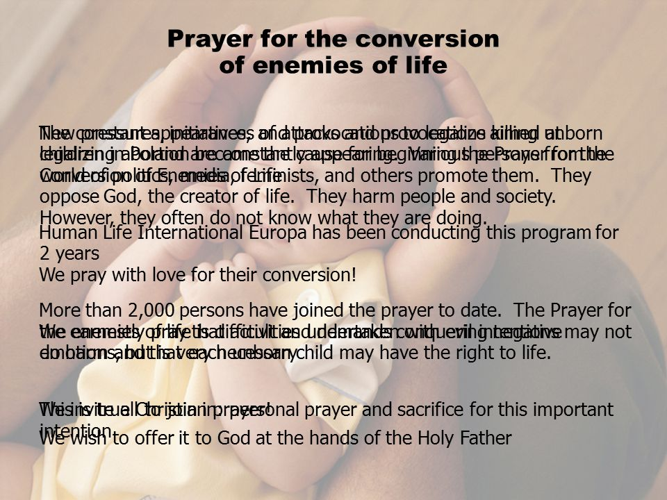 Prayer for the conversion of enemies of life The constant appearances of attacks and provocations aimed at legalizing abortion became the cause for be