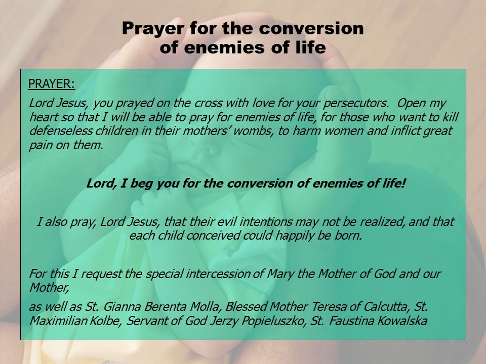 Prayer for the conversion of enemies of life PRAYER: Lord Jesus, you prayed on the cross with love for your persecutors.