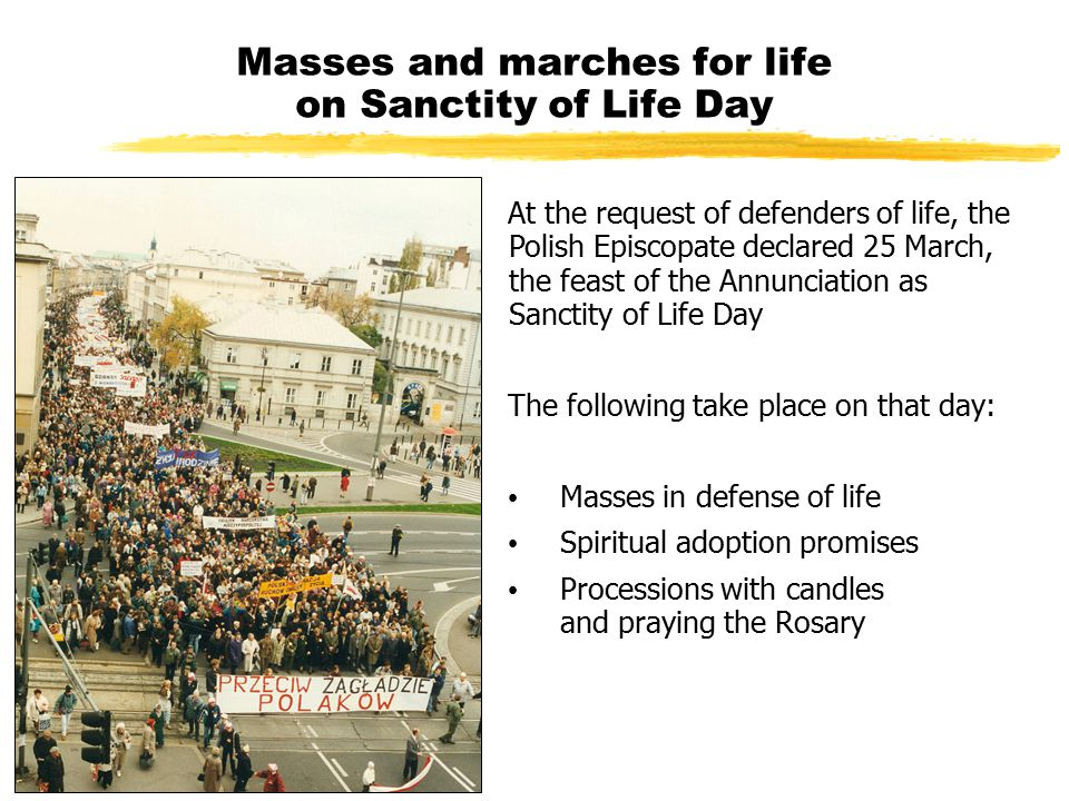 Masses and marches for life on Sanctity of Life Day At the request of defenders of life, the Polish Episcopate declared 25 March, the feast of the Ann