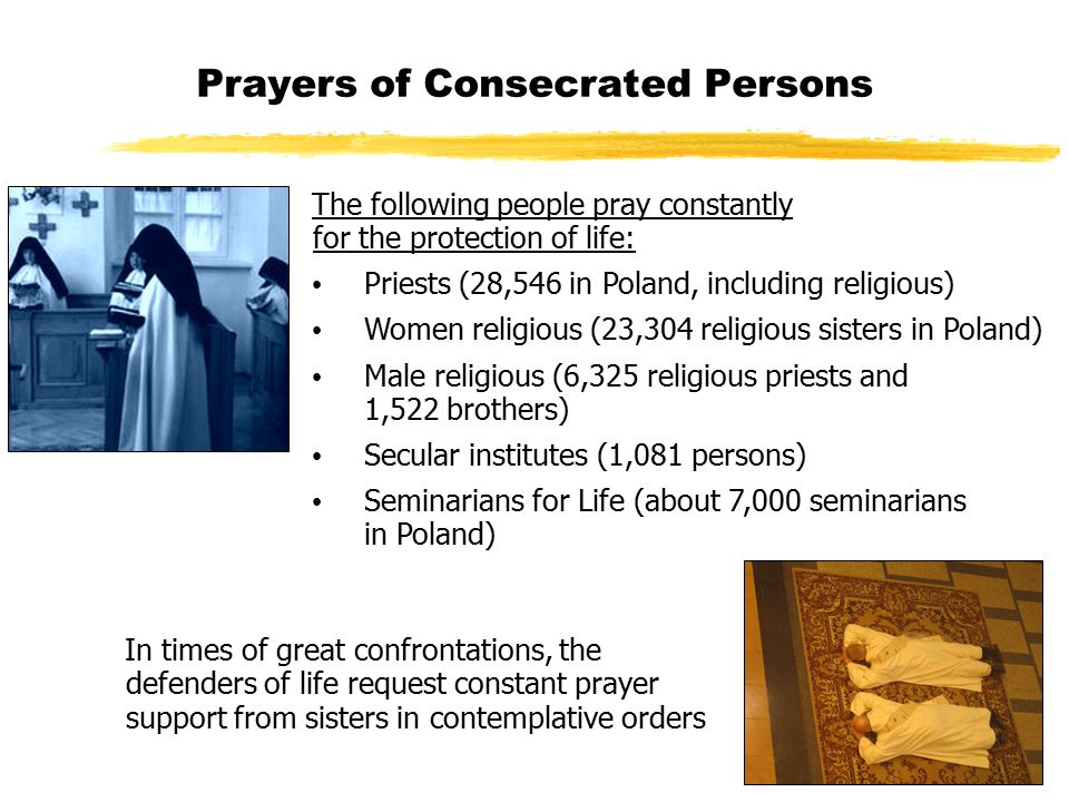 Prayers of Consecrated Persons The following people pray constantly for the protection of life: Priests (28,546 in Poland, including religious) Women