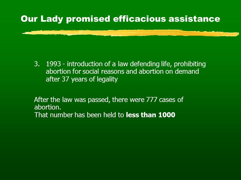 Our Lady promised efficacious assistance 3. 1993 - introduction of a law defending life, prohibiting abortion for social reasons and abortion on deman