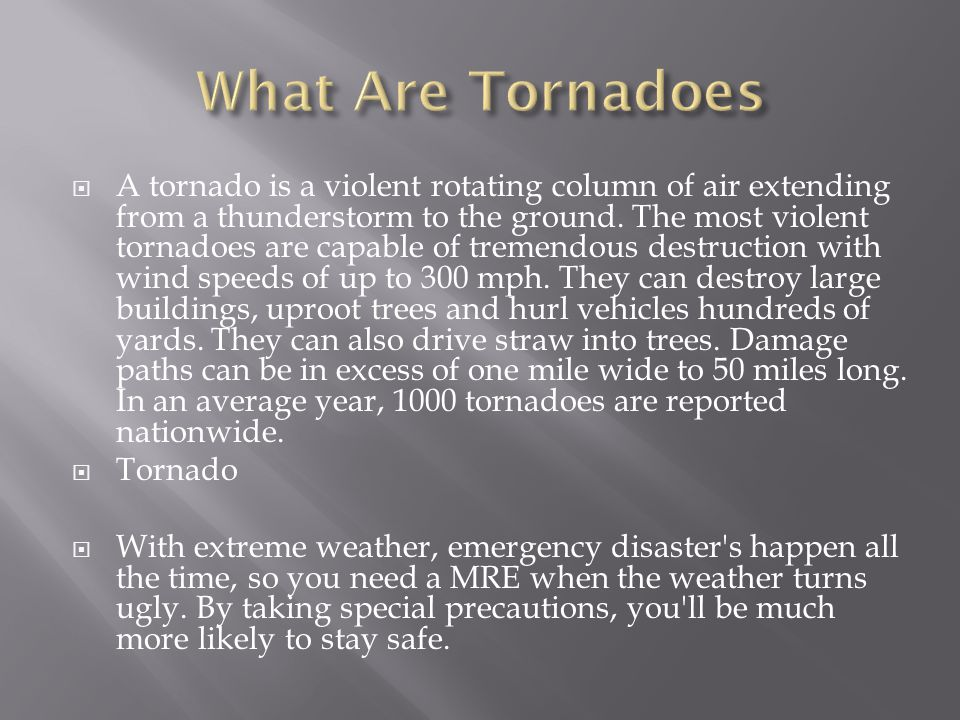  Most tornadoes form from thunderstorms.