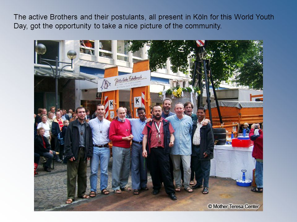 The active Brothers and their postulants, all present in Köln for this World Youth Day, got the opportunity to take a nice picture of the community.