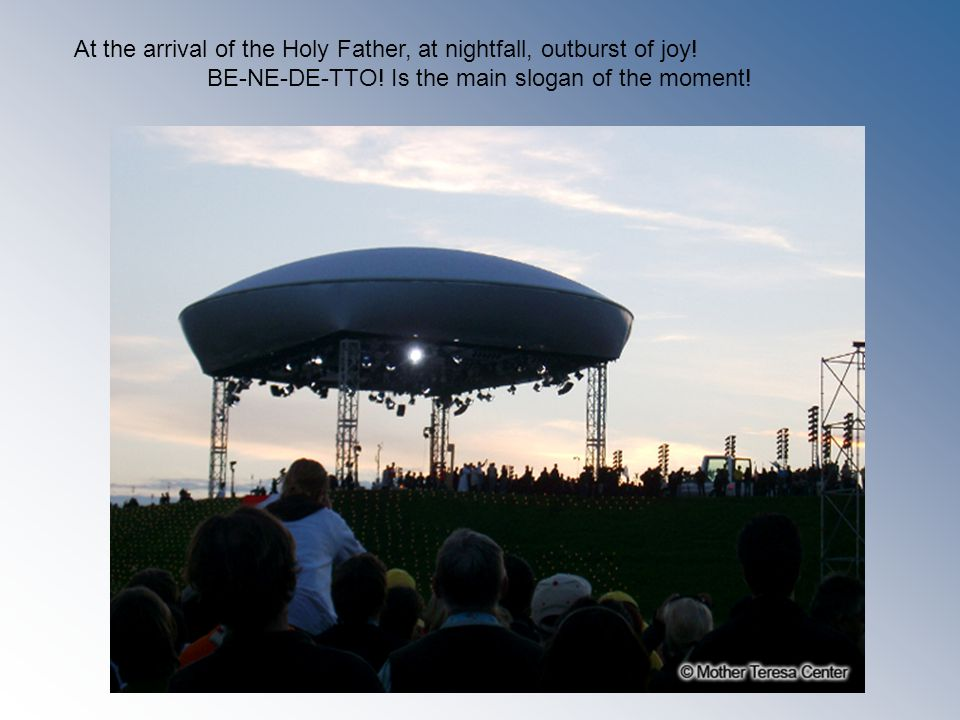 At the arrival of the Holy Father, at nightfall, outburst of joy.
