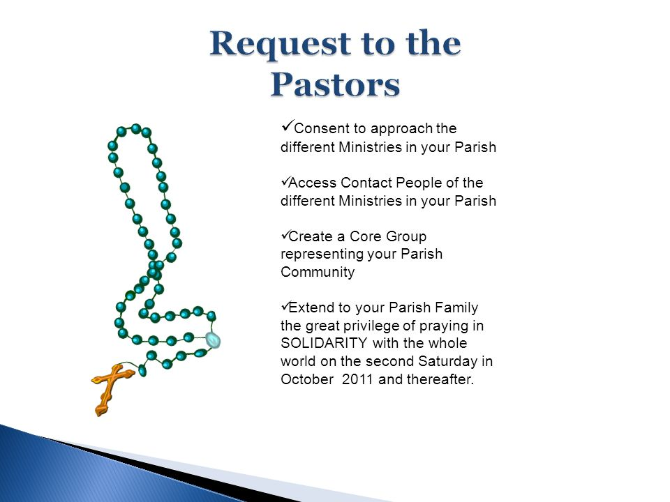 Consent to approach the different Ministries in your Parish Access Contact People of the different Ministries in your Parish Create a Core Group representing your Parish Community Extend to your Parish Family the great privilege of praying in SOLIDARITY with the whole world on the second Saturday in October 2011 and thereafter.