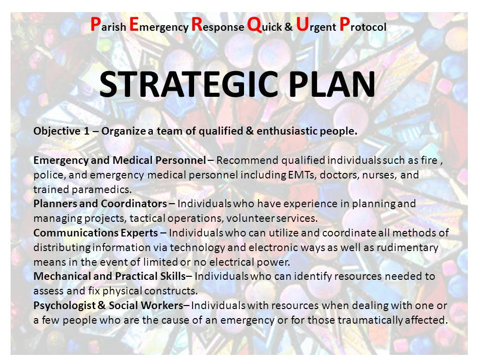 STRATEGIC PLAN Objective 1 – Organize a team of qualified & enthusiastic people. Emergency and Medical Personnel – Recommend qualified individuals suc