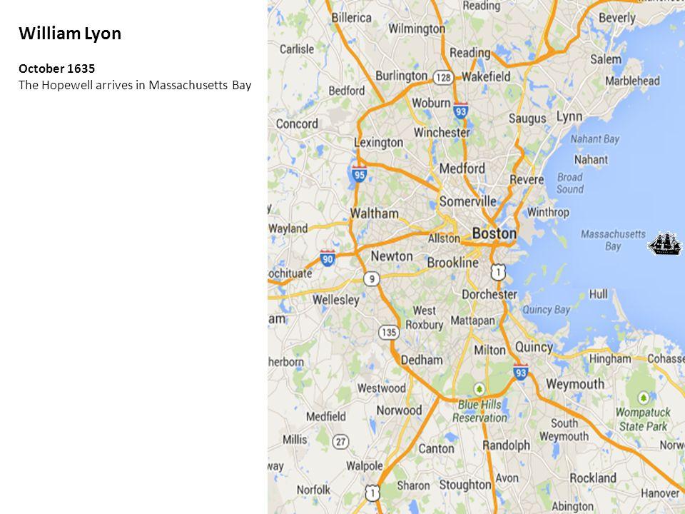 William Lyon October 1635 The Hopewell arrives in Massachusetts Bay
