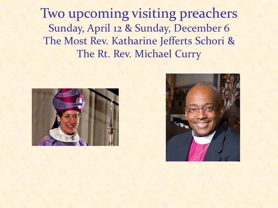 Two upcoming visiting preachers Sunday, April 12 & Sunday, December 6 The Most Rev.