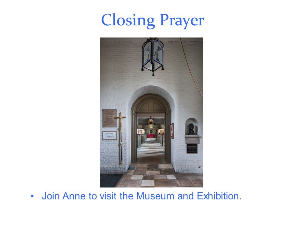 Closing Prayer Join Anne to visit the Museum and Exhibition.