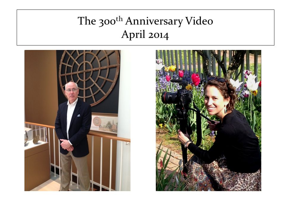 The 300 th Anniversary Video April 2014