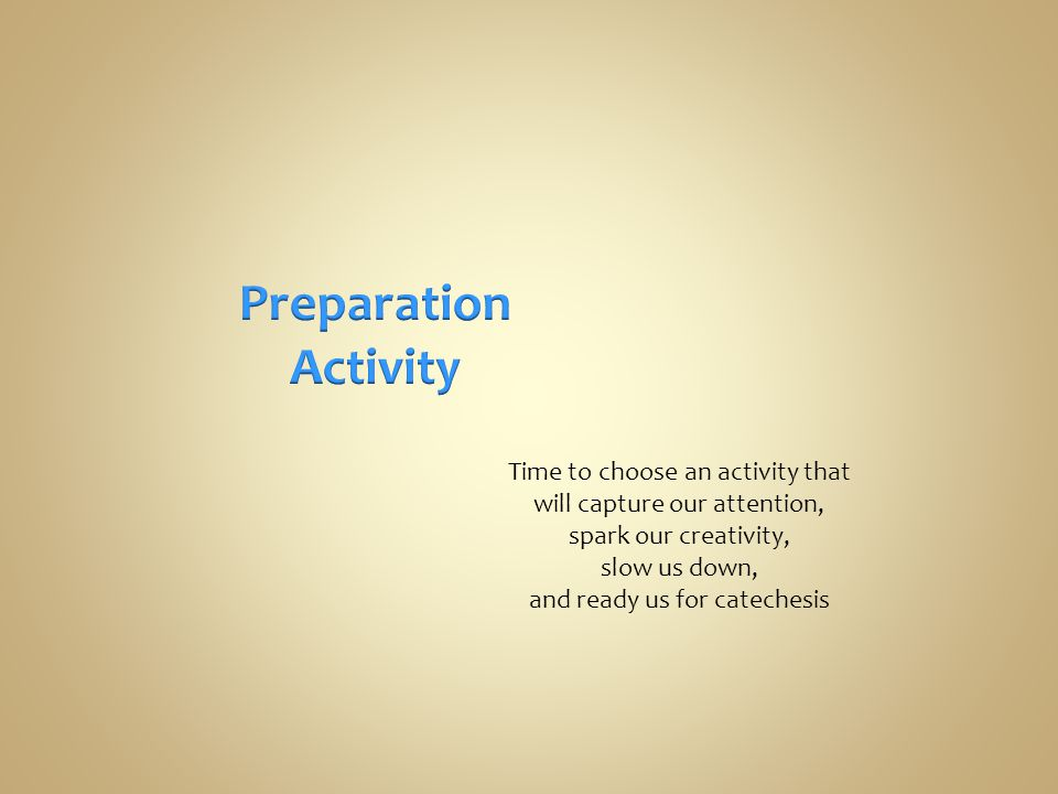 Time to choose an activity that will capture our attention, spark our creativity, slow us down, and ready us for catechesis