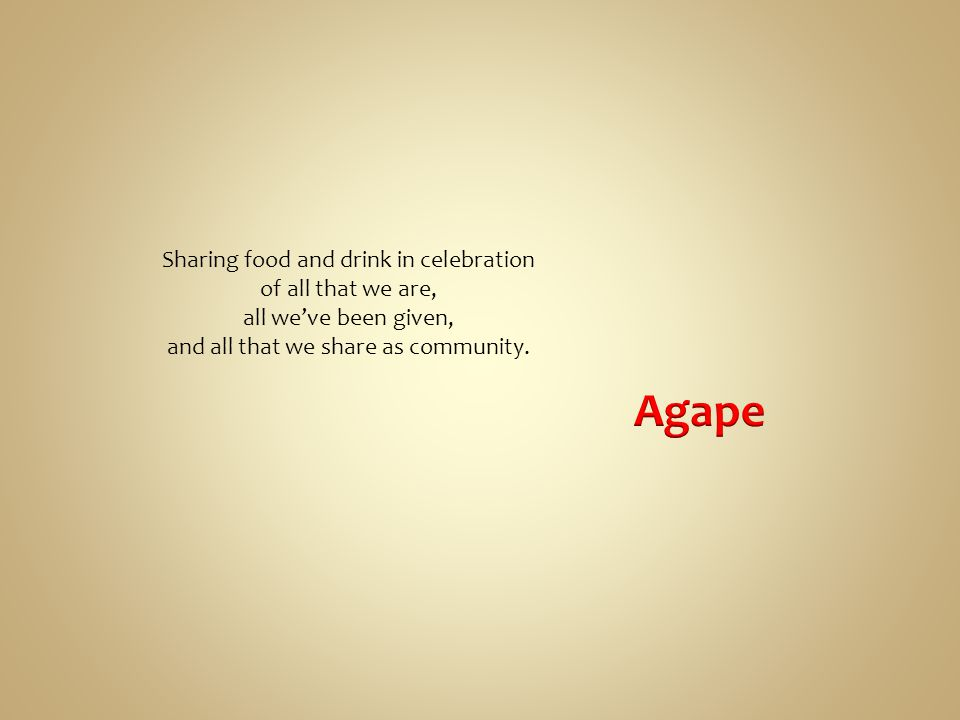 Sharing food and drink in celebration of all that we are, all we've been given, and all that we share as community.