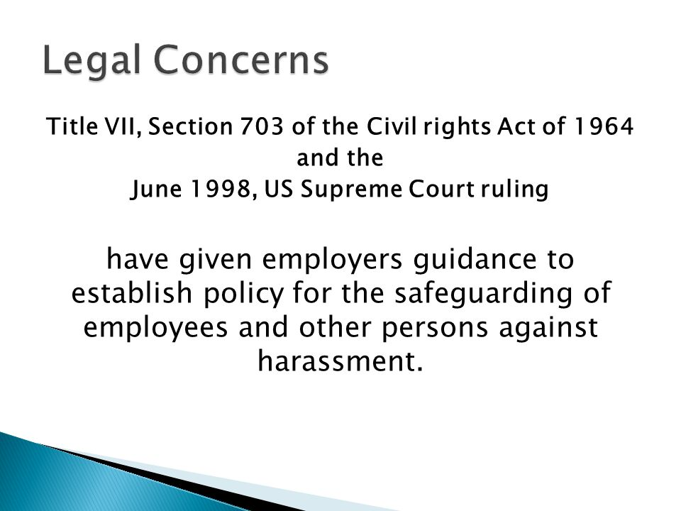 Title VII, Section 703 of the Civil rights Act of 1964 and the June 1998, US Supreme Court ruling have given employers guidance to establish policy fo