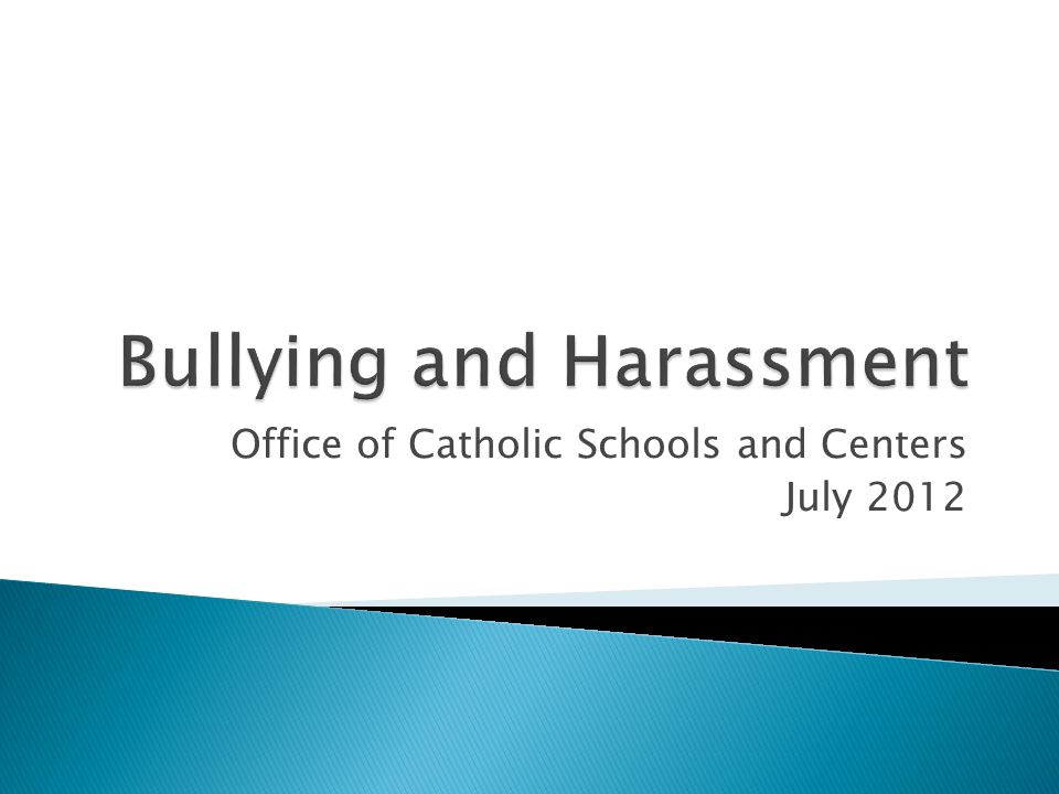  Across this nation, harassment and bullying have been an issue in the workplace and in schools  Laws have been enacted to protect victims