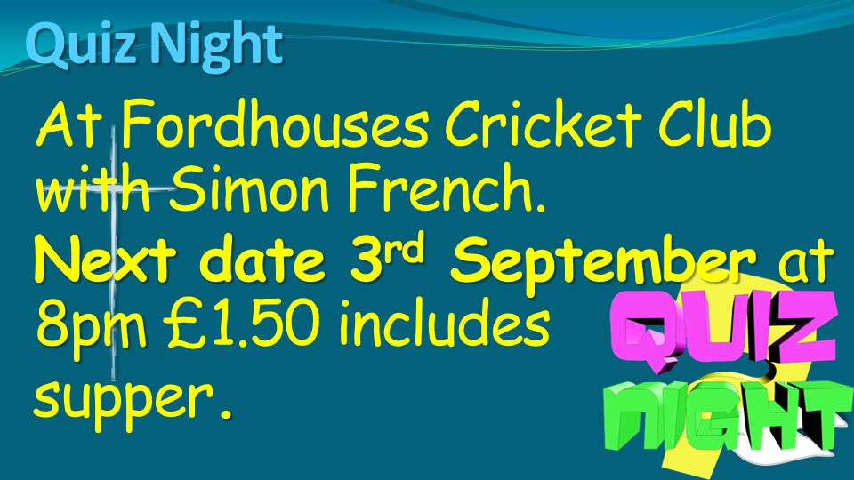 Quiz Night At Fordhouses Cricket Club with Simon French. Next date 3 rd September at 8pm Next date 3 rd September at 8pm £1.50 includes. supper.