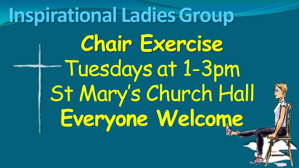 Inspirational Ladies Group Chair Exercise Tuesdays at 1-3pm St Mary's Church Hall Everyone Welcome