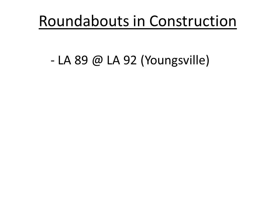 Roundabouts Funded & in Design - LA 93 @ LA 3168 (Scott) - LA 726 @ I-49 Westside (Carencro) - LA 726 @ Development (Carencro) - LA 342 @ LA 724 (Ridge) - LA 98 @ Louisiana Ave.