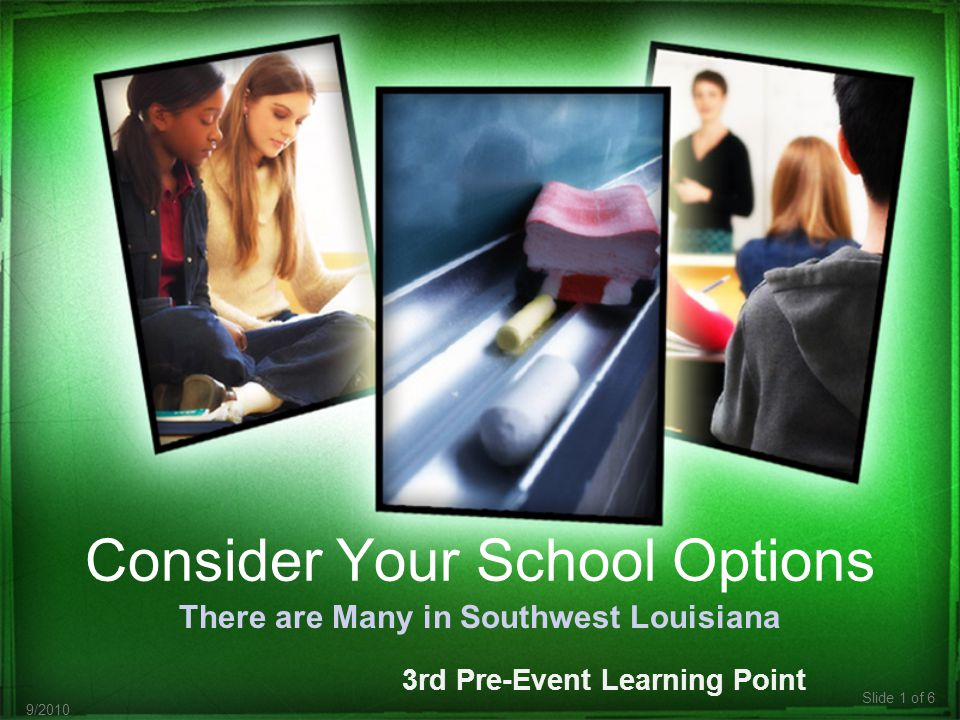 Slide 1 of 6 9/2010 Consider Your School Options There are Many in Southwest Louisiana 3rd Pre-Event Learning Point