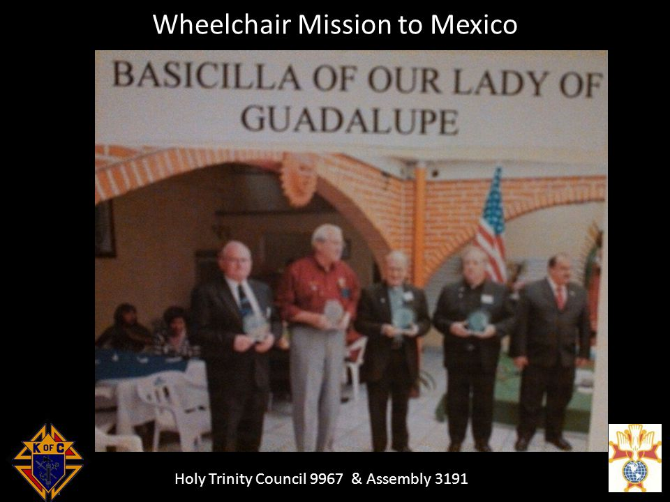 Holy Trinity Council 9967 & Assembly 3191 Wheelchair Mission to Mexico