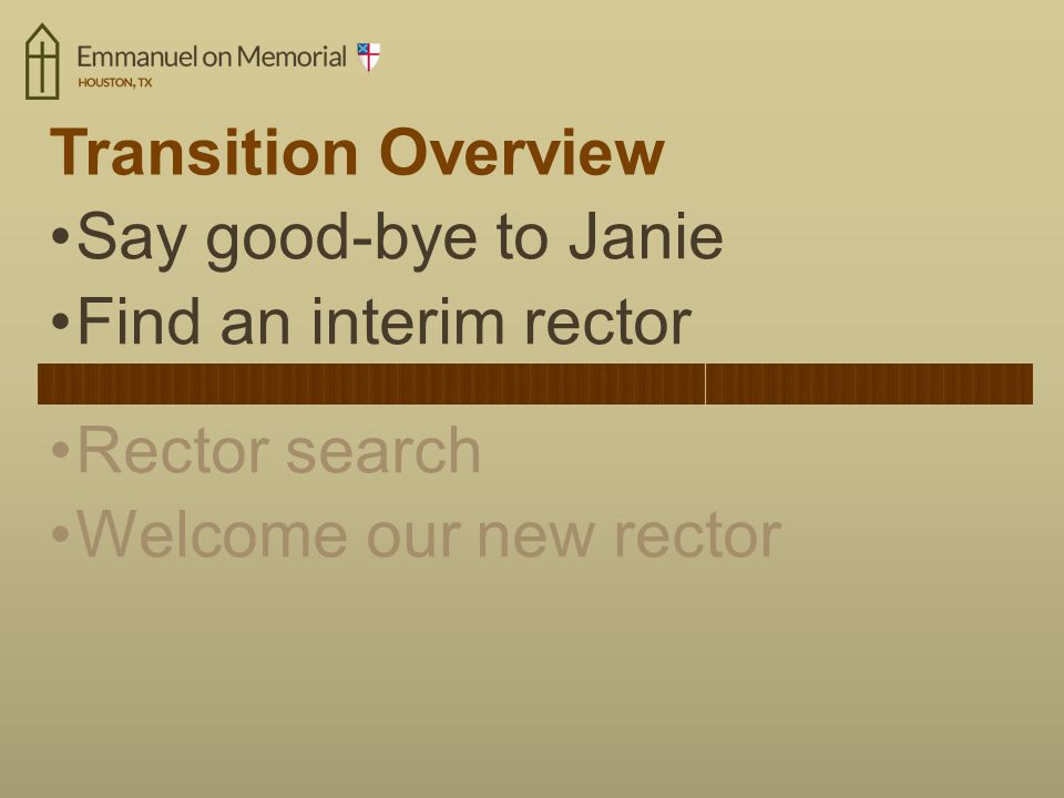 Transition Overview Say good-bye to Janie Find an interim rector Rector search Welcome our new rector