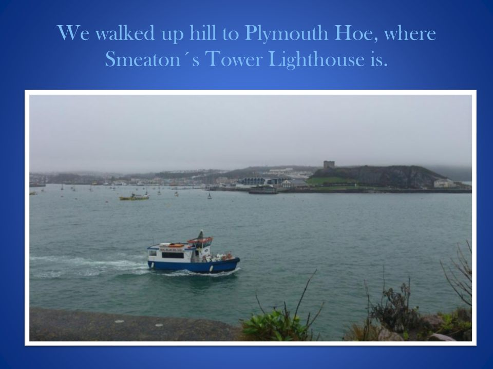 We walked up hill to Plymouth Hoe, where Smeaton´s Tower Lighthouse is.