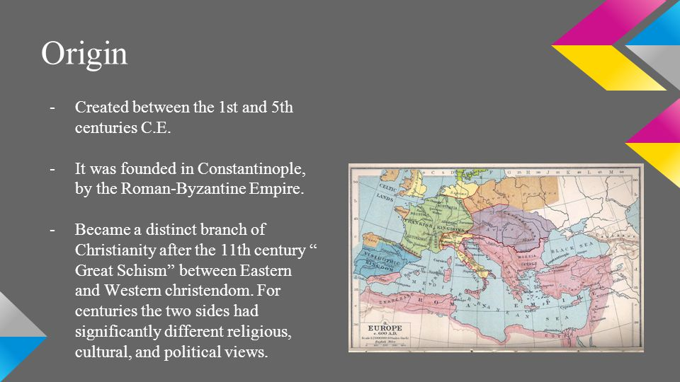 Origin -Created between the 1st and 5th centuries C.E. -It was founded in Constantinople, by the Roman-Byzantine Empire. -Became a distinct branch of