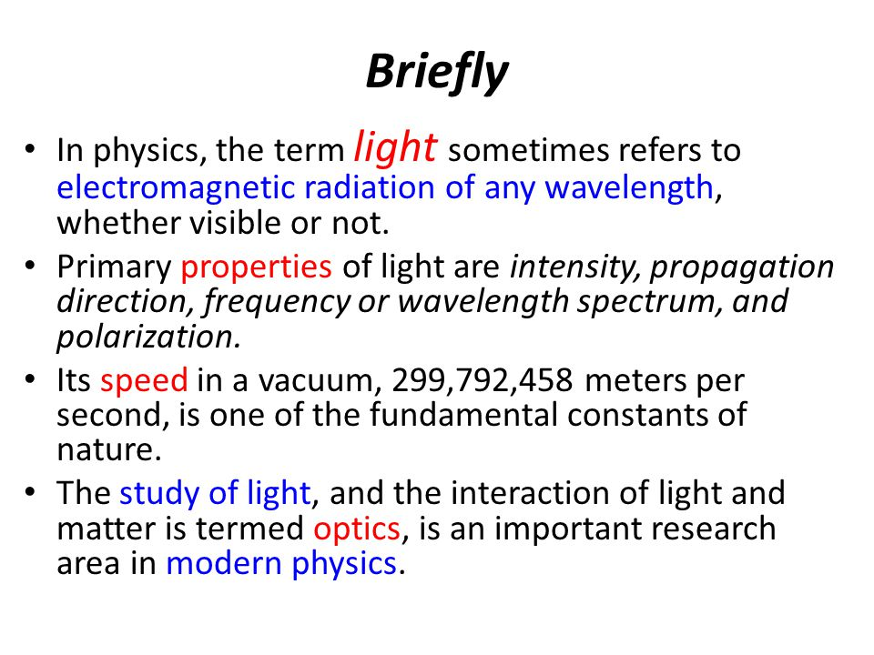 Briefly In physics, the term light sometimes refers to electromagnetic radiation of any wavelength, whether visible or not.