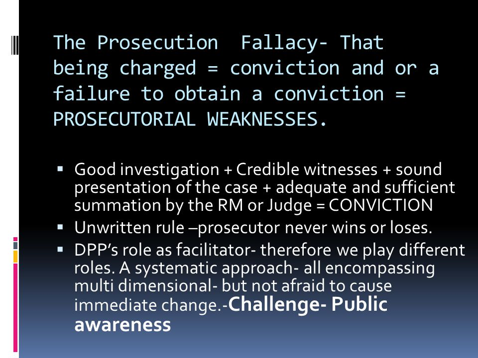 PROOF OF THE CASE PUBLIC OPINION FALLACY- THE INSTITUTION OF A CHARGE + TRIAL FOR CORRUPTION OR CORRUPTION RELATED OFFENCE = CONVICTION AN ALLEGATION